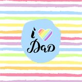 I Love Dad text. With rainbow heart is on background. Hand drawn lettering Love You Dad as Father`s day logo, badge. Template for Happy Father`s day, invitation Royalty Free Stock Photo
