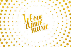 I love dance music gold lettering. Royalty Free Stock Images