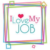 I Love My Job Colorful Frame Stock Images