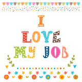 I love my job. Cute postcard. Inspirational and motivating phrase Stock Photo