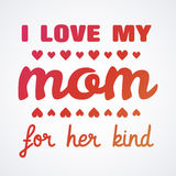 I love My Mom Lettering Calligraphic Emblem . Vector Design Element For Greeting Card and Other Print Templates. Inscription for g. Reeting card or poster design Stock Images