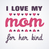 I love My Mom Lettering Calligraphic Emblem . Vector Design Element For Greeting Card and Other Print Templates. Inscription for g. Reeting card or poster design Royalty Free Stock Images