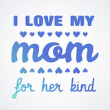I love My Mom Lettering Calligraphic Emblem . Vector Design Element For Greeting Card and Other Print Templates. Inscription for g. Reeting card or poster design Stock Photos
