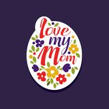 I love my Mom phrase, design element for greeting card, invitation, flyer. Holiday poster template for Mothers, Parents. Or Valentines day colorful vector royalty free illustration