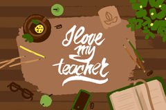 I love my teacher. Handdrawn lettering  illustration on a top view workplace Stock Images