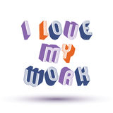 I Love My Work phrase made with 3d retro style geometric letters Stock Photos