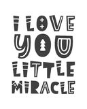 I love you, little miracle. Scandinavian style childish poster. With hand drawn letters for nursery, kids apparel print, baby shower invitation. Black and white vector illustration