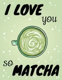 I love you so matcha poster. Cup of green coffee funny postcard. Hand drawn cartoon style green coffee beverage drink royalty free illustration