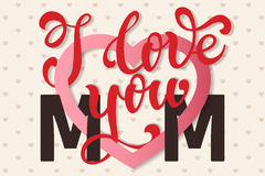 I love you Mom, hand lettering Greeting Card. Happy Mother's Day Stock Photography
