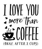 I Love you More than Coffee Okay, After 2 Cups. Vector typography art design poster with heart and coffee cup icons on white background Stock Photos