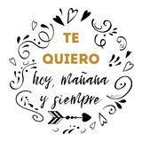 I love you today, tomorrow and forever spanish text, vector design for St. Valentines day, date, wedding. Te Quiero hoy, manana y siempre - I love you today royalty free illustration