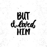 But i loved him - lettering Valentines Day calligraphy phrase isolated on the background. Fun brush ink typography for photo overlays, t-shirt print, flyer Stock Image