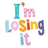 I'm losing it. Decorative type lettering design Stock Photos