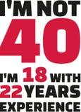 I ` m niet 40, I ` m 18 met 22 jaar ervarings - 40ste verjaardag stock illustratie