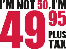 I`m not 50, I`m 49.95 plus tax - 50th birthday. Vector Stock Images