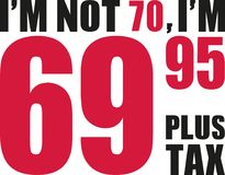 I`m not 70, I`m 69.95 plus tax - 70th birthday. Vector Royalty Free Stock Photos