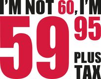 I`m not 60, I`m 59.95 plus tax - 60th birthday. Vector royalty free illustration
