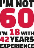 I`m not 60, I`m 18 with 42 years experience - 60th birthday. Vector Stock Photography