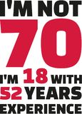 I`m not 70, I`m 18 with 52 years experience - 70th birthday. Vector Stock Photography
