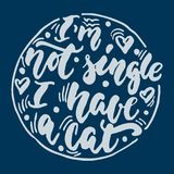 I`m not single i have a cat - hand drawn lettering phrase for animal lovers on the dark blue background. Fun brush ink Stock Image