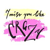 I miss you like crazy - emotional inspire and motivational quote. Hand drawn beautiful lettering. Print for inspirational poster,. T-shirt, bag, cups, card vector illustration