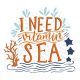I need vitamin sea. Vector lettering card with handdrawn phrase with fishes, starfishes and shells Stock Photos