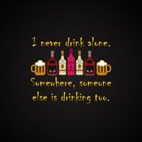I never drink alone - funny inscription template Royalty Free Stock Photography