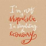 I am not a shopaholic, I`m stimulating the economy - Motivational funny t-shirt design. Unique typography Brush lettering print Royalty Free Stock Photography