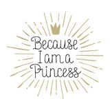 Because I am a Princess hand drawn lettering. Because I am a Princess, hand drawn lettering vecot illustration on white background for card, poster Stock Image