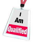 I Am Qualified Badge Certified License Reputable Professional. I am Qualified words on a badge worn by a worker or professional service provider who is certified Stock Photos