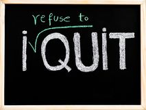 I Refuse To Quit Message, Handwriting With Chalk On Wooden Frame Blackboard Stock Images