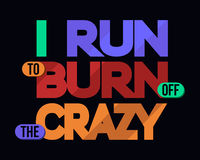 I Run To Burn Off Crazy, T-shirt Typography Royalty Free Stock Images