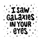 I saw galaxies in your eyes. The quote hand-drawing of black ink. Vector Image. It can be used for website design, article, phone case, poster, t-shirt, mug etc Stock Image