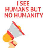 I SEE HUMANS BUT NO HUMANITY Announcement. Hand Holding Megaphone With Speech Bubble royalty free illustration