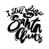 I still believe in Santa Claus. Hand lettering banner. Artistic design for a logo, greeting cards, invitations, posters, banners, seasonal greetings Stock Image