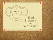 I think therefore I am overqualified notice. Work, office humour. So often true! Overqualified staff Royalty Free Stock Photos