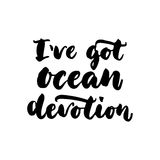 I`ve got ocean devotion - hand drawn lettering quote  on the white background. Fun brush ink inscription for Stock Photo
