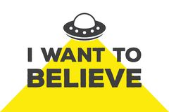 I want to believe - calligraphy lettering quote. Vector creative UFO, spaceship and alien typography poster. Use in. Vector illustration flat design of I want to vector illustration