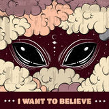 I want to believe. Quote typographical background. With hand drawn xartoon illustration of alien eyes.  Artwork in surrealism style.Template for card poscard Royalty Free Stock Images
