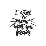 I want to meow with you forever - hand drawn dancing lettering quote isolated on the white background. Fun brush ink Stock Photo