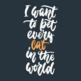 I want to pet every cat in the world - hand drawn lettering phrase for animal lovers on the dark blue background. Fun Stock Images