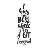 I was the boss, until i got a cat - hand drawn dancing lettering quote isolated. I was the boss, until i got a cat - hand drawn dancing lettering quote Royalty Free Stock Photo