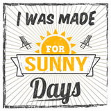 I was made for sunny days typography print design Royalty Free Stock Photos