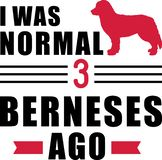 I was normal 3 Berneses ago. I was normal three Bernese Mountain ago slogan stock illustration