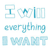 I will everything I want, quote Royalty Free Stock Photos