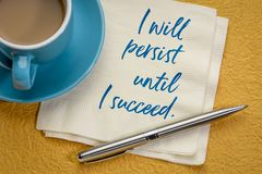 I will persist until succeed. I will persist until I succeed - handwriting on a napkin with a cup of coffee royalty free stock image