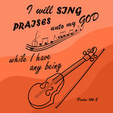 I Will sing to God while I am with the violin. Bible verse I Will sing to God while I am with the violin Royalty Free Stock Photo