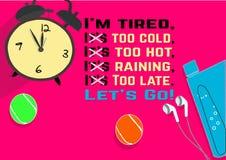Ich bin müde, es bin zu kalt, es bin zu heiß, es regne, es bin zu spät Lassen Sie ` s gehen! Eignungsmotivationszitate stock abbildung