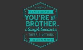 Ich lächele weil Sie ` bezüglich meines Bruders vektor abbildung