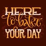 Ici faire votre jour - expression de inscription tir?e par la main de citation de boulangerie pour l'interrior et annoncer cuire  illustration stock